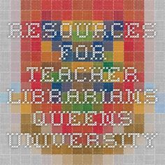 Resources for Teacher-Librarians - Queens University