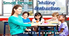Small Group Writing Instruction That Works (Part 3 of 3)