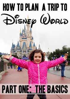 How to Plan a Trip to Walt Disney World: The Basics; including where to stay, how to get there and when to go.