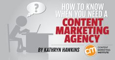 How to know when you need a content marketing agency