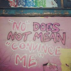 """'No does not mean 'convince me'"" - Seattle Slutwalk 2012 [click on this image for a brief analysis and remix about rape culture and the recent proliferation of rape jokes on prime time television] Source: Thinkprogress"