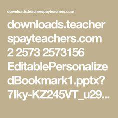 downloads.teacherspayteachers.com 2 2573 2573156 EditablePersonalizedBookmark1.pptx?7Iky-KZ245VT_u29Uw-JLCZaYX8sgPh5o555mbYgZFaPHhPZ0Wr321XE5kTT7T7_&file_name=FREEEditablePersonalizedBookmarks.pptx
