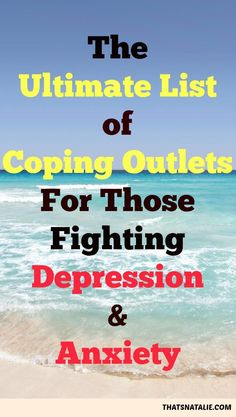 The Ultimate List of Coping Outlets for those fighting depression and anxiety!