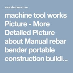 machine tool works Picture - More Detailed Picture about Manual rebar bender portable construction building bending machine tool Picture in Máquinas de Doblado from XINTO lifting tool, hardware, material handling equipment. | Aliexpress.com | Alibaba Group