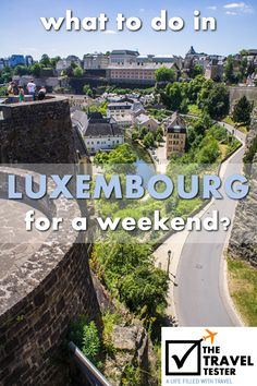 What to do in Luxembourg for a weekend? A City Guide for all things culture, history and food