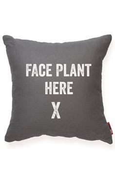 Face Plant Here X | pillow - haha!