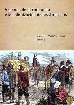 Visiones de la conquista y la colonización de las Américas / Francisco Castilla Urbano (editor)