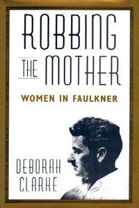 Robbing the Mother: Women in Faulkner