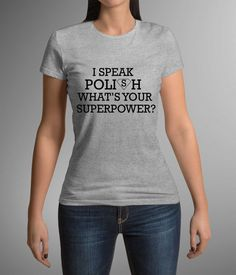 T-shirt with great printing! I speak polish! whats your superpower?! Ladies t-shirt! Gift Idea