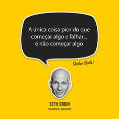 A única coisa pior do que começar algo e falhar... é não começar algo -- Seth Godin