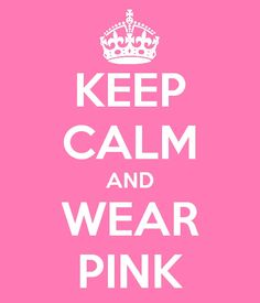 Pin from (@ParisHilton) on #Pinterest. Love this! / Keep calm and wear pink! #MeanGirls effect. :))