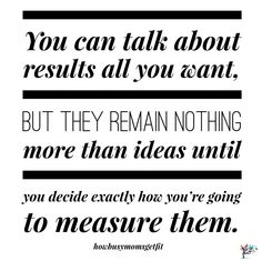Do you have s way to measure your results?  You won't know you are reaching your goals until you start. I'm not talking about a scale either. That's easy and when you are trying to lose weight they can lie.   The best way to measure your results when you are getting fit is to take measurements.  Measure your hips, waist, arms and legs. Write your results down somewhere and then compare them again in a week or two.   Another tip for measuring results is hoe you feel.  Do you have more energy…