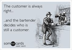 The customer is always right... ...and the bartender decides who is still a customer. Bartender Quotes, Bartender Funny, Work Jokes, Work Humor, Funny Bar Quotes, Bartending Tips, Server Humor, Server Life, Drinking Quotes