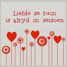 Afrikaanse Inspirerende Gedagtes & Wyshede: Liefde as tema Afrikaanse Quotes, Garden Works, Inspirational Words Of Wisdom, Love Affirmations, My Land, Love Images, Printable Quotes, Word Art, Fabric Painting