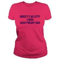 Kinky Naughty adult shirt sorry I'm late I was masturbating stencil purple font sexy quote funny tee