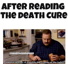 Peanut butter fills the cracks of the heart XD....The Death Cure and many more books lol