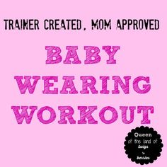 A baby wearing workout designed by licensed trainer and experienced mom / www.queenofthelandoftwigsnberries.com