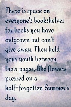 I don't think anyone really outgrows a book. The words are just as good as always, just because we know bigger ones doesn't mean we can't appreciate the old ones! Books And Tea, I Love Books, Good Books, Books To Read, My Books, Teen Books, Music Books, Music Albums, The Words