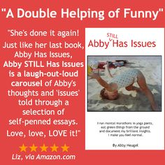 Praise for my second book, Abby STILL Has Issues, available on Amazon.