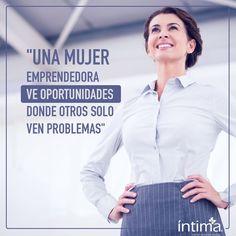 Una mujer emprendedora ve oportunidades donde otros solo ven problemas. Gran verdad.