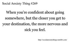 #269 all the freaking time....then your friends get offended and hate you but you never meant to hurt anyone's feelings you just couldn't face the situation.