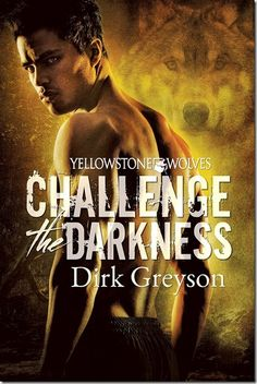 Review: Challenge The Darkness (Yellowstone Wolves) by Dirk Greyson | @dirkgreyson | http://sinfullysexybooks.blogspot.de/2015/09/review-challenge-darkness-yellowstone.html @sinfullysexyb
