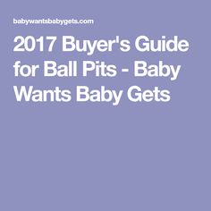 2017 Buyer's Guide for Ball Pits - Baby Wants Baby Gets