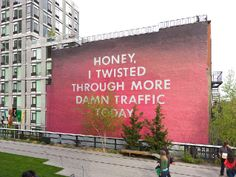 ED RUSCHA   Honey, I Twisted Through More Damn Traffic Today   Mural at The High Line, New York, NY   © Ed Ruscha