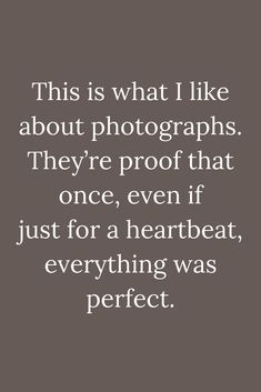 Quotes This is what I like about photographs. They're proof that once, even if just for a heartbeat - Quotes Hat Quotes, Life Quotes, Quotes Quotes, Heartbeat Quotes, Photographer Quotes, Graffiti Quotes, Well Said Quotes, Memories Quotes, Quotes About Photography
