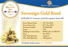 Buy Gold this Diwali – SGB, #SovereignGoldBond 2016-17- Series III issue opens today. For further details contact us at +91-7869920356.