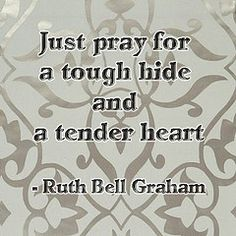 quote-Ruth Bell Graham- Tags: pray tough tenderheart thickskin ruthbellgraham toughhide