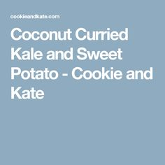 Coconut Curried Kale and Sweet Potato - Cookie and Kate