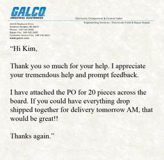 At Galco Industrial Electronics, we like to make sure our customers are taken care of! Whatever it is you may need, we'll always do our best to get it to you in the most timely and efficient way possible, so YOU don't have to worry about it!   Great job, Kim! Thank you for forwarding your letter, J.F.!  #CustomerService