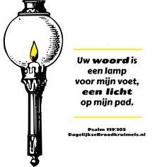 Uw woord is een lamp voor mijn voet, een licht op mijn pad. Psalm 119:105  #HetWoord, #Licht, #Weg  http://www.dagelijksebroodkruimels.nl/psalm-119-105-v2/