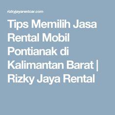Tips Memilih Jasa Rental Mobil Pontianak di Kalimantan Barat | Rizky Jaya Rental