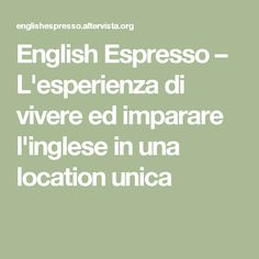 English Espresso – L'esperienza di vivere ed imparare l'inglese in una location unica