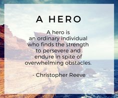 A Hero is an ordinary individual who finds the strength to persevere and endure in spite of overwhelming difficulties - Christopher Reeve #Caregivers are heros