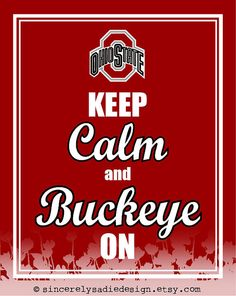 The Ohio State University Buckeyes Keep Calm and Buckeye On by SincerelySadieDesign @ etsy