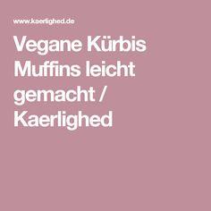 Vegane Kürbis Muffins leicht gemacht / Kaerlighed