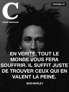 """Bob Marley. """"Ceux qui en valent la peine, pas ceux qui t'en font."""""""