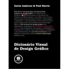 DICIONÁRIO VISUAL DE DESIGN GRÁFICO - GAVIN AMBROSE, PAUL HARRIS http://www.fnac.com.br/dicionario-visual-de-design-grafico/p/513679