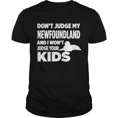 Get yours cool Don't Judge My Newfoundland & I Won't Your Kids T-shirt Shirts & Hoodies.  #gift, #idea, #photo, #image, #hoodie, #shirt, #christmas