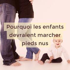 POURQUOI LES ENFANTS DEVRAIENT MARCHER PIEDS NUS (ET VOUS AUSSI) Education Positive, Positive Attitude, Montessori, Children, Kids, Pregnancy, Parenting, Positivity, Sports