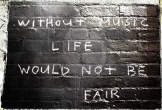 without music, there wouldn't be life