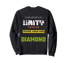 Love, Peace & Unity is Better than Silver, Gold & Diamond Sweatshirt MUGAMBO