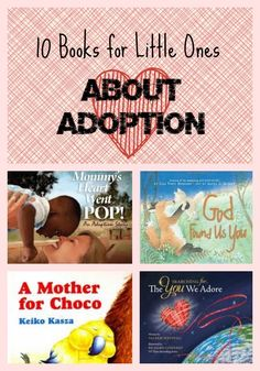 10 Books for Little Ones About Adoption. We have God Found Us You, we change the wording a little to make it more appropriate. We also have A Mother for Choco - a GREAT book!