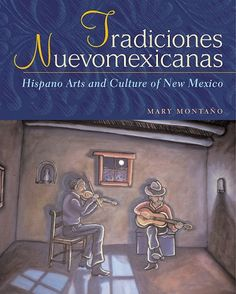 Tradiciones Nuevomexicanas: Hispano Arts and Culture of New Mexico by Mary Montaño