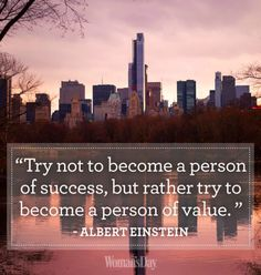 Try not to become a person of success, but rather try to become a person of value. #word