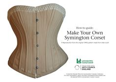 How to Make Your Own Symington Corset: A How-to GuideFollow this how-to guide to make the original 1890s Symington corset based on this corset pattern.This guide provides a step-by-step process on creating your own Symington corset. Once you have finished, please share your completed works on our submit page.This guide was created by Historical Costume researcher and lecturer, Hannah Wroe