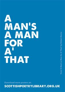 A Man's a Man for A' That - Succinct and to the point, the title of Robert Burns' famous song 'A Man's a Man for A' That' reminds us that we are all the same and that we all have the potential to share a common dignity, whatever our circumstances.